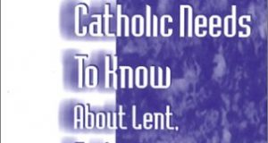 What every Catholic needs to know about Lent, Triduum and Easter